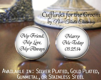 SALE! Groom Cufflinks - My Friend My Love My Always - Marry Me Today with Date - Gift for Groom- Cyber Monday