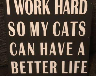 I work hard so my cats sign