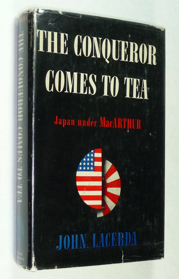 The Conqueror Comes to Tea: Japan Under MacArthur John Lacerda 1st Edition Hardcover HC w/ Dust Jacket 1946 Rutgers World War II
