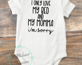 I Only Love My Bed And My Momma I'm Sorry | Baby Girl Clothes | Baby Boy Clothes | Bodysuit | Baby Shower Gift | Funny Shirt