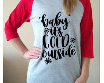 Christmas Shirt Raglan christmas gift Baby its cold outside