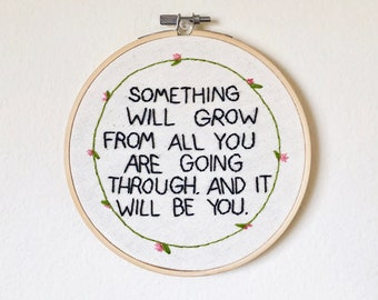 "Something Will Grow From All You Are Going Through... — 6"" Hand-Stitched Embroidery Hoop — 50% of Proceeds Donated to The Trevor Project"