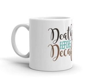 Death before Decaf! White Coffee Mug 11-15 oz