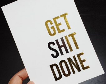 Oops Print - Get Shit Done Gold and Silver Foil 5 x 7 Print - When You Need a Reminder to Focus