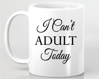 I Can't Adult Today Funny Coffee Mug - Ceramic Mug - Funny Coffee Mug - Gift for Boss, Gift For Friend, Gift for Him Her, Birthday Gift