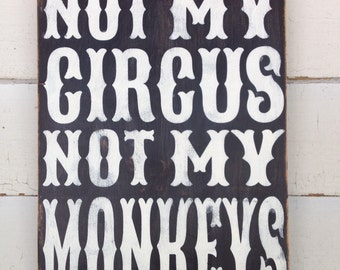 NOT My Circus Not My Monkeys FUNNY sign hand painted and distressed wall sign