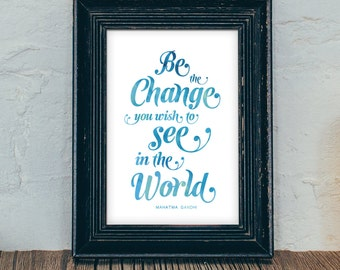 Mahatma Gandhi - Be the change you wish to see in the world, Inspirational, Motivational, Wall Art, Printable, 5x7, 8x10, watercolor