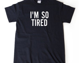 I'm So Tired T-shirt Funny Nap New Mom New Dad  College Student Gift Idea Tee Shirt