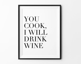 Wine Print, Typography Poster, Black and White, Wall Decor, Scandinavian, Inspirational, You Cook I Will Drink Wine