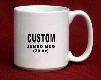 CUSTOMIZE & PERSONALIZE Large Coffee Mug Humorous Jumbo 20 oz Mug Cup