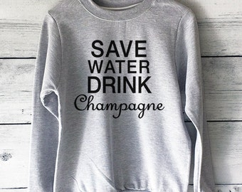 Save Water Drink Champagne Sweatshirt for Women in Grey - Celebration Shirts - Party Shirts - Festival Shirts - Funny Shirts