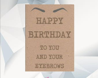 Happy Birthday To You And Your EYEBROWS / Funny Birthday Card / Funny Birthday Cards / Funny Card For Friend /