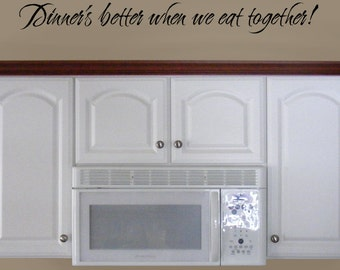 Dinner's Better When We Eat Together, vinyl wall words decal, dining room decal, kitchen vinyl decal, family dinner sign