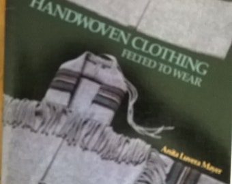 Handwoven Clothing: Felted to Wear