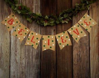 Christmas Banner BELIEVE Burlap Banner, Christmas Decoration, Holiday Decor, Photo Prop, Mantel Decoration, Rustic Christmas, Rustic Decor