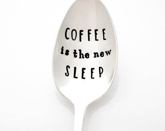 Coffee is the New Sleep. Hand Stamped Spoon for New Mom Gift, Working Girl, Sleep Deprived.
