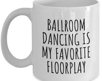 Ballroom Dance Mug - Funny Dancer Gift - Ballroom Dancing Is My Favorite Floorplay
