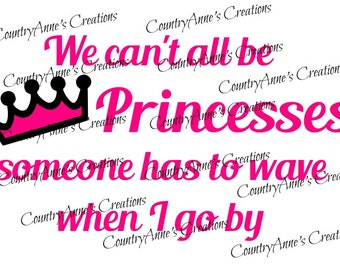 "SVG PNG DXF Eps Ai Wpc Cut file for Silhouette, Cricut, Pazzles, ScabNCut "" we can't all be princesses"" svg"