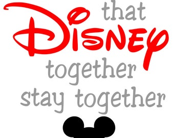 Friends that Disney together stay together AND Family that Disney together stay together- svg file