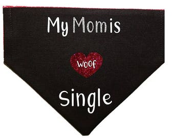 My Mom is Single dog bandana Matchmaker Valentine Gifts for dogs and dog lovers
