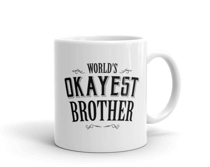 Brother gift funny, Worlds Okayest Brother Coffee Mug, best brother ever, Okayest Brother, brother christmas, funny brother mug