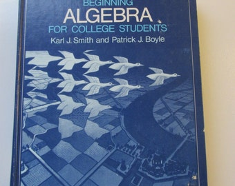 vintage TEXTBOOK BeGInNiNG ALGEBRA For College Students coyright 1976 Smith Boyle used but still very useable HC Hardcover