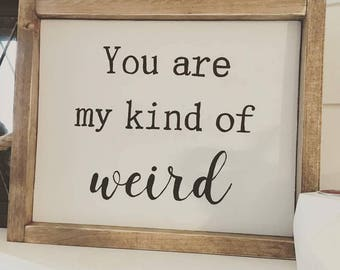 You are my kind of Weird Rustic Wood Sign / Wall Art / Wall Decor