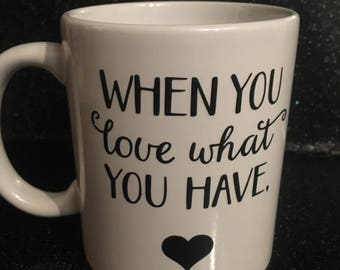 When you love what you have, you have everything that you need black and white mug