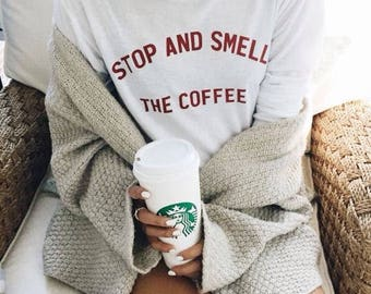 Stop and Smell the Coffee Tee Crewneck