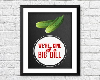 we're kind of a big dill art, funny kitchen decor, retro kitchen art, home decor, vegetables art print, kitchen funny poster, dill art