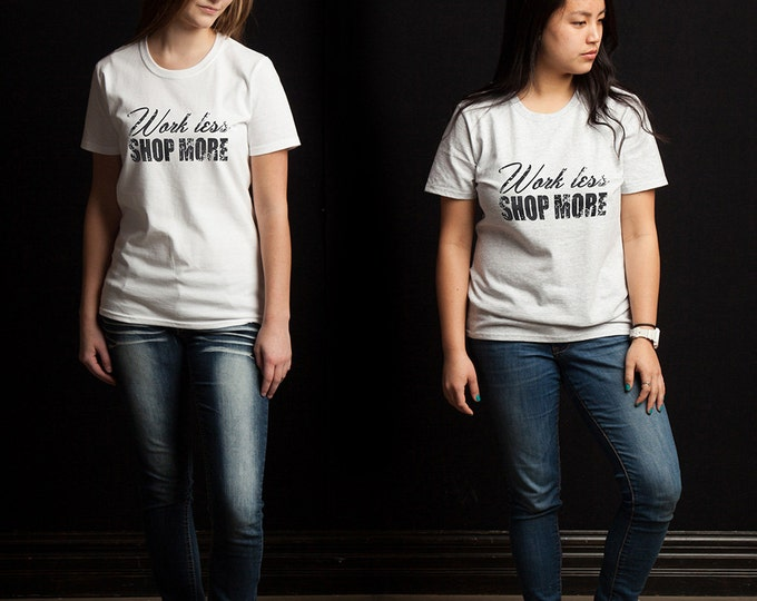 Work Less Shop More T-Shirt for Women
