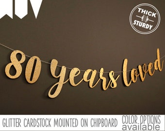 80th birthday banner, 80 years loved, Glitter banner, 80th birthday decorations, cursive banner