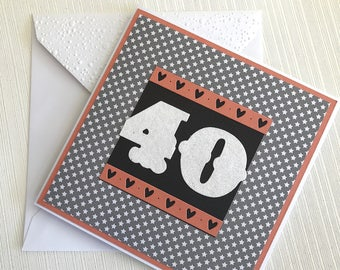 40th Birthday Card - Handmade 40th Birthday Card - Card for 40th Birthday - Blank inside - One of a Kind - Only 1 Available