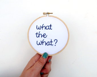 What the What - 30 Rock Liz Lemon Hand Embroidery Hoop - TV Quote Embroidery Funny Hoop Catchphrase Hand Embroidered Hoop