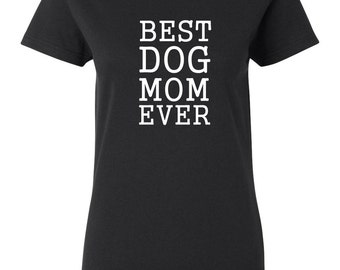 Best Dog Mom Ever Gift for Mom Mama Grandma Pet Lovers Shirt Mother's Day Gift