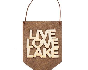 Live Love Lake - Lake House Sign - Beach House Decor - Cabin Wall Art - Sign for Lake House - Rustic Lake House Decor - Wooden Wall Banner