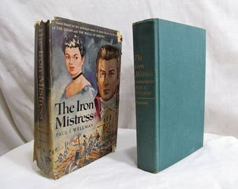 The Iron Mistress,  Paul I Wellman, Doubleday & Company, 1951 Hardcover First Edition James Bowie Frontiersman Epic Historical Saga