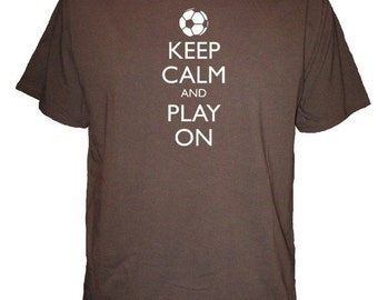 Mens Soccer Shirt - Keep Calm and Carry on Shirt - Soccer Shirt - Mens Organic Shirt - Keep Calm and Play On Soccer - Gift Friendly
