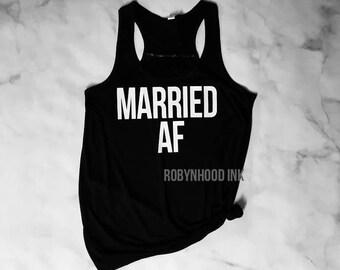 Married AF shirt Married AF tank top Married shirt Married tank top Work out shirt Wedding shirt Bride shirt Mrs tee Honeymoon Shirt