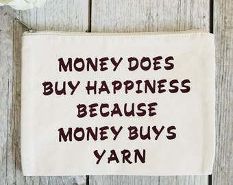 """7.5x10in-""""Money Does Buy Happiness..Money Buys Yarn""""- Project Bag-supplies bag-organizer-pouch-pouches-travel bag-sewing bag-notions pouch"""