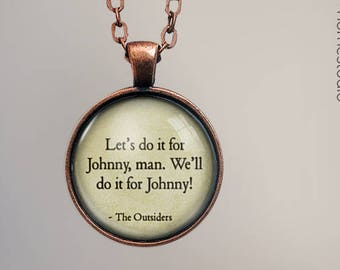 The Outsiders (Johnny) Quote jewelry. Pendant, Necklace or Keychain Key Ring. Perfect Gift Present. Glass dome phrase words charm HomeStudio