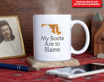 Maryland MD Coffee Mug Cup My Roots Are To Blame Run Deep Funny Gift Present Custom Color Baltimore, Frederick, Annapolis, Rockville, Laurel