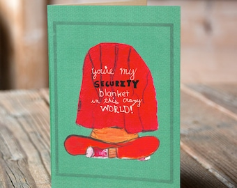 You Are My Security Blanket - Unique Greeting Card