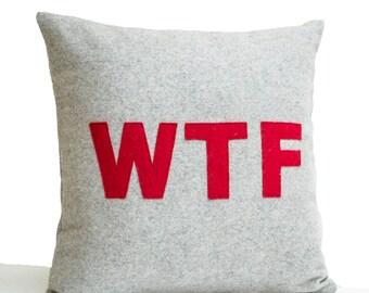 WTF Pillow, Dorm Pillow, Decorative Pillow, Grey Red Felt Pillows, Felt Applique Pillow covers, grey felt shams, Gift, Message Pillow, Gifts