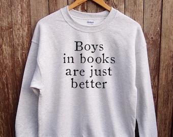 Tumblr sweatshirt - teen sweater, gifts for her, tumblr sweatshirt, boys in books are better