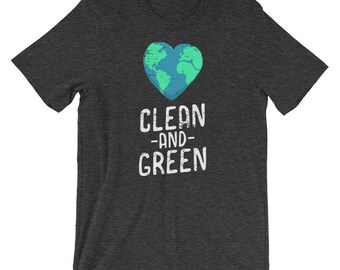 Clean and Green Shirt - Earth Day - Earth Day Shirt - Save The Earth - Earth Shirt - Climate Change Shirt - Earth Day Tee