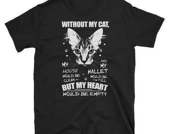 Cat T-shirt | Without my cat, my house would be clean, my wallet would be full but my heart would be empty