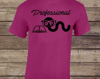 Professional Bookworm Tshirt/Book Shirt/Book Tee/Book Lover Gift/Book Nerd Gift/Reading Lover Gift/Reading Shirt/Reading Tee/Literary Shirt