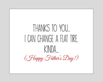 Thanks to you I can change a flat tire.  Kinda  // Father's Day Card // funny father's day card