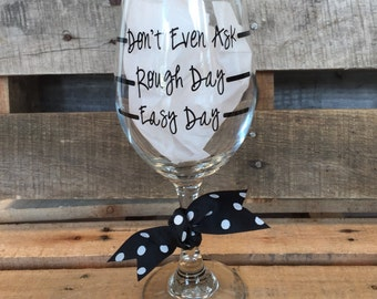 Don't Even Ask Rough Day Easy Day Wine Glass   Wine Glass   Custom Wine Glass   Wine Lover   Fun Wine Glasses   Wine Life   Wine Gift